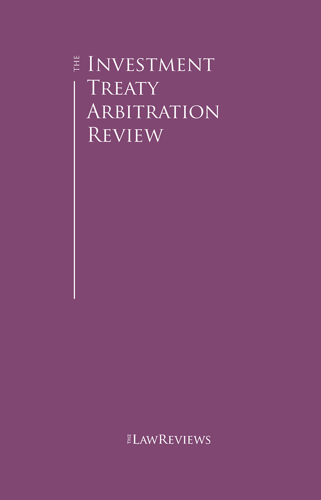 The Investment Treaty Arbitration Review